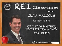 Clay Malcolm shares a real life example about how a real estate flipper utilized another person's IRA money to fund the flip.