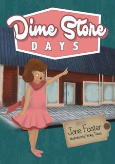 Dime Store Days. Written by Jane Foster and illustrated by Ashley Teets. Headline Books; Children's Picture Books