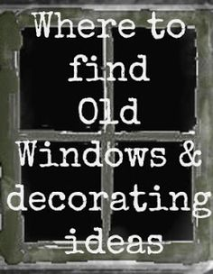 Where to find old windows & decorating ideas.  This is a must see if you're in to old windows or doors!
