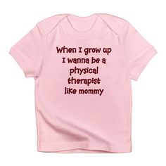 I Wanna Be A Physical Therapist Infant T-Shirt...how cute