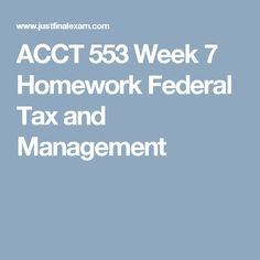 ACCT 553 Week 7 Homework Federal Tax and Management
