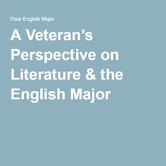 A Veteran's Perspective on Literature & the English Major