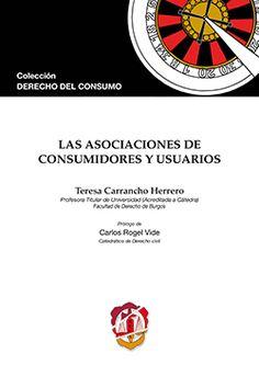 Las asociaciones de consumidores y usuarios / Teresa Carrancho Herrero ;  prólogo, Carlos Rogel Vide.. -- Madrid : Reus, 2016.