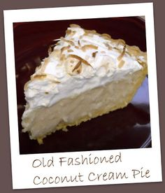 Old Fashioned Coconut Cream Pie.  I make myself one for my birthday every year!  My ultimate favorite dessert.