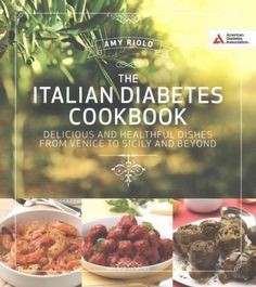 The Italian Diabetes Cookbook: Delicious and Healthful Dishes from Venice to Sicily and Beyond
