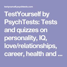 TestYourself by PsychTests: Tests and quizzes on personality, IQ, love/relationships, career, health and attitudes/lifestyle. Professional quality online psychological assessments developed by the web's prominent testing experts.