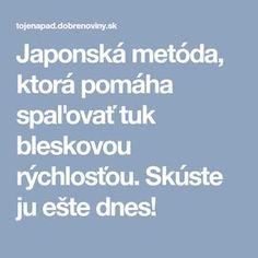 Japonská metóda, ktorá pomáha spaľovať tuk bleskovou rýchlosťou. Skúste ju ešte dnes! Nordic Interior, Health Fitness, Workout, Medicine, Diets, Health, Health And Wellness, Work Outs, Health And Fitness