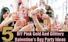 5 Amazing DIY Pink Gold And Glittery Valentine's Day Party Ideas