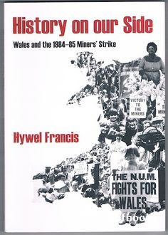 History On Our Side: Wales and the 1984-85 Miners' Strike by Hywel Francis