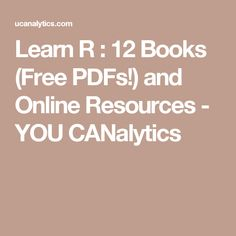 Learn R : 12 Books (Free PDFs!) and Online Resources - YOU CANalytics