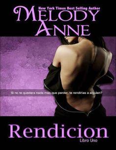 RENDICION #1 - SAGA RENDICION, MELODY ANNE http://bookadictas.blogspot.com/2014/12/saga-rendicion-libros-1-al-4-melody.html