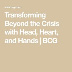 Transforming Beyond the Crisis with Head, Heart, and Hands | BCG Leadership