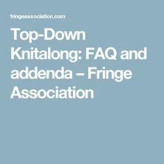 Top-Down Knitalong: FAQ and addenda – Fringe Association