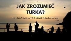 Jak zrozumieć Turka - 10 kulturowych nieporozumień. Tłumaczę dziwne i niezrozumiałe tureckie zachowania, które często rozumiane są przez nas negatywnie.