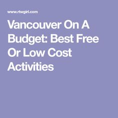 Vancouver On A Budget: Best Free Or Low Cost Activities