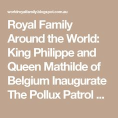Royal Family Around the World: King Philippe and Queen Mathilde of Belgium Inaugurate The Pollux Patrol Boat on May 6, 2015 in Zeebrugge, Belgium.