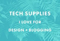 Tech Supplies I Love for Design + Blogging - The Nectar Collective