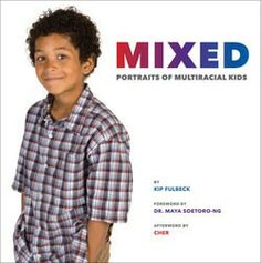 Mixed: Portraits of Multiracial Kids. A great book for teaching our kids what a beautiful mix of cultures this world is.