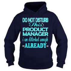 PRODUCT MANAGER-DISTURB, Order HERE ==> https://www.sunfrog.com/LifeStyle/PRODUCT-MANAGER-DISTURB-Navy-Blue-Hoodie.html?58114 #christmasgifts #xmasgifts #birthdaygifts