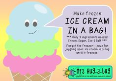 Make frozen ICE CREAM IN A BAG with only 4 ingredients! (cream, sugar, ice and salt) Forget the freezer and imagine the fun your class will have juggling the ice cream flavor they've invented, in a bag until it freezes!  Use with Miss Jill's Ice Cream Shop.