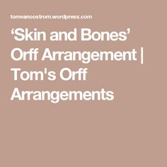 'Skin and Bones' Orff Arrangement | Tom's Orff Arrangements                                                                                                                                                                                 Mais