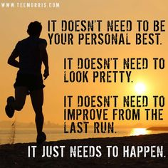 It doesn't need to be your personal best. It doesn't need to look pretty. It doesn't need to improve from the last run. It just needs to happen. Running Quotes, Running Motivation, Fitness Motivation Quotes, Health Motivation, Track Quotes, Workout Quotes, Exercise Motivation, Running Workouts, Running Tips