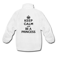 """Just ordered 2 of that one: Customized Windbreaker """"Keep Calm And Be A Princess"""" 1 Black and 1 White"""