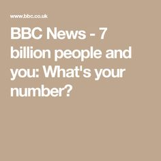 BBC News - 7 billion people and you: What's your number?
