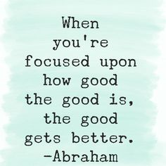 Focus on the good. Then the good gets great!