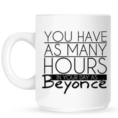 You Have As Many Hours In Your Day As Beyonce