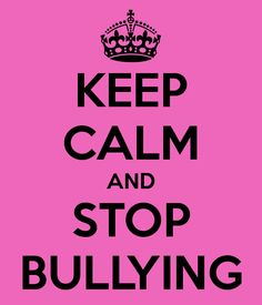 keep calm and no bullying | KEEP CALM AND STOP BULLYING - KEEP CALM AND CARRY ON Image Generator ...