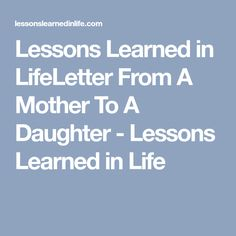 Lessons Learned in LifeLetter From A Mother To A Daughter - Lessons Learned in Life