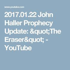 "2017.01.22 John Haller Prophecy Update: ""The Eraser"" - YouTube"
