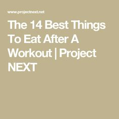 The 14 Best Things To Eat After A Workout | Project NEXT