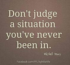 don't judge me unless you walked a mile in my shoes - Google Search