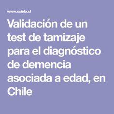Validación de un test de tamizaje para el diagnóstico de demencia asociada a edad, en Chile