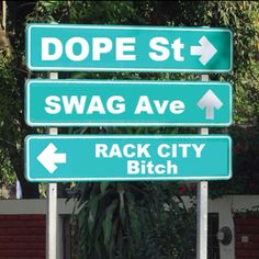 Dope st.      Swag ave.     Rack City Bitch