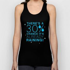 There's a 30% chance that it's already raining.- Quote from the movie Mean Girls Unisex Tank Top by AllieR #meangirls #shirt #top #tanktop #quote #movie #movies #moviequote #reginageorge #glencoco #cadyheron #cute #lol #funny #summer #xoxo