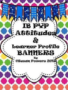 IB PYP Learner Profile and Attitudes Banner Signs from CoolTeachingTools from CoolTeachingTools on TeachersNotebook.com (26 pages)  - These banners or bunting are a splash of bright colour for your IB PYP classroom. They are easy to assemble and contain all of the IB Attitudes and the Learner Profile.  Use them to hang or to pin