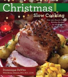 Christmas Slow Cooking: Over 250 Hassle-Free Holiday Recipes for the Electric Slow Cooker