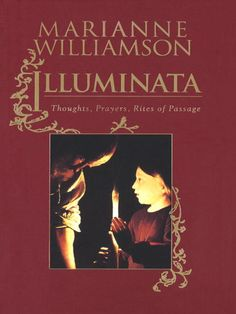 Illuminata - Marianne Williamson. My favorite prayer book EVER.  Her prayers are like poetry for my soul...