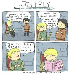 Joffrey from Game of Thrones: CliffsNotes version.
