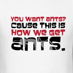 That's How We Get Ants Sterling Archer, Ants, Shirt Designs, Classic T Shirts, Ant