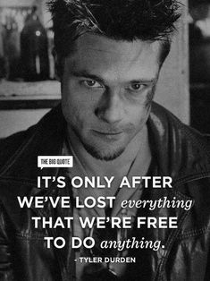 Tyler Durden Fight Club quote of the day wisdom motivation Buddhism free yourself self growth help improvement lost everything free to do anything step bouncing back resiliency hunt the good stuff Great Motivational Quotes, Film Quotes, Great Quotes, Inspirational Quotes, Quotes Quotes, Jesus Quotes, People Quotes, Lyric Quotes, Motivational Tattoos