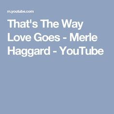 That's The Way Love Goes - Merle Haggard - YouTube