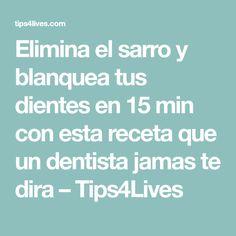 Elimina el sarro y blanquea tus dientes en 15 min con esta receta que un dentista jamas te dira – Tips4Lives Natural Healing, Decir No, Health, Medical, Ideas, Teeth Cleaning, Dental Health, Cavities, Angel