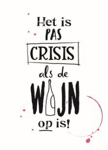 Het is pas crisis als de wijn op is! Wine Quotes, Words Quotes, Wise Words, Sayings, Best Quotes, Funny Quotes, Dutch Quotes, Drinking Quotes, One Liner