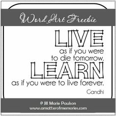 WORD ART: Live/Learn Quote Word Art Freebie...   To me it does not matter who wrote it... The only thing that matters is that it has useful wisdom in these words ;) ...