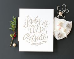 Beautiful writing is an art. Baby It's Cold Outside! / Silver + Pearl