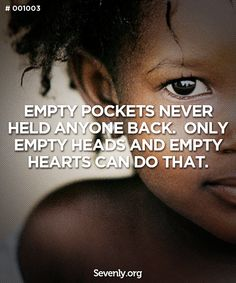 """""""Empty pockets never held anyone back. Only empty heads and empty hearts can do that."""""""